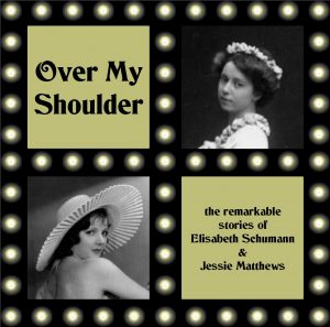 Over My Shoulder: Elisabeth Schumann and Jessie Matthews